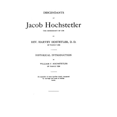 Descendants of Jacob Hochstetler, the Immigrant of 1736 - Rev. Harvey Hostetler
