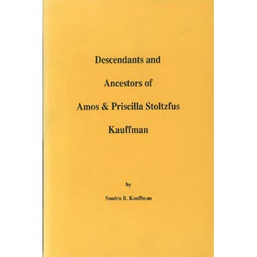 Descendants and Ancestors of Amos and Priscilla Stoltzfus Kauffman - Sandra R. Kauffman