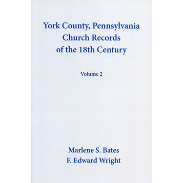 York County, Pennsylvania, Church Records of the 18th Century, Volume 2 - Marlene S. Bates and F. Edward Wright