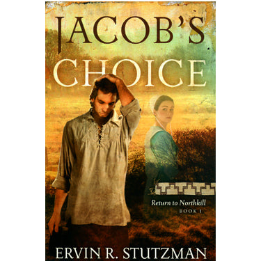 Jacob's Choice—Return to Northkill, Book 1 - Ervin R. Stutzman