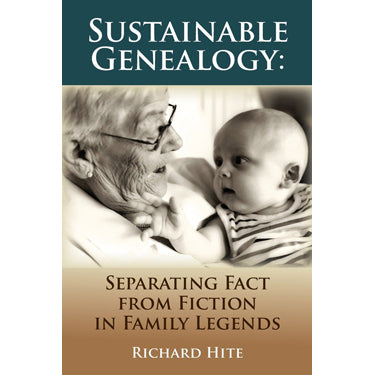 Sustainable Genealogy: Separating Fact From Fiction in Family Legends - Richard Hite