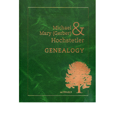 Michael & Mary (Gerber) Hochstetler Genealogy, ca1766-2013 - compiled by Eli Y. Hostetler
