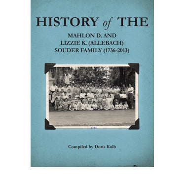 History of the Mahlon D. & Lizzie K. (Allebach) Souder Family (1736-2013) - compiled by Doris Kolb