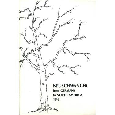 The Genealogy of Henry and Froenika Neuschwanger Who Arrived in North America From Germany in 1846 - Weldon D. and Barbara L. Neuschwanger
