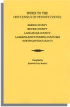Index to the 1850 Census of Pennsylvania: Berks Co., Bucks Co., Lancaster Co., Luzerne and Wyoming Cos., Northampton Co. - Elizabeth Petty Bentley