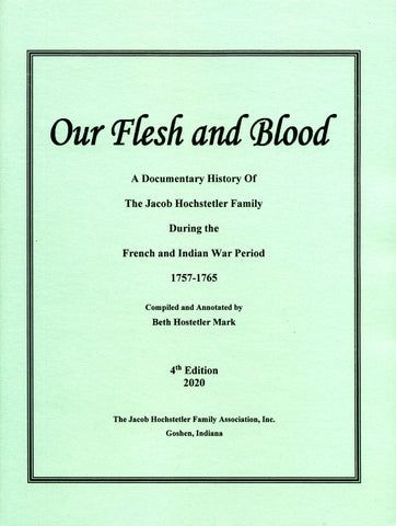 Our Flesh and Blood: A Documentary History of the Jacob Hochstetler Family During the French and Indian War Period, 1757-1765 - Beth Hostetler Mark