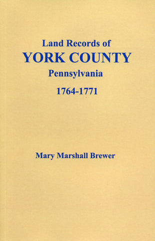 Land Records of York Co., Pennsylvania, 1764-1771 (Deed Books C-D) - Mary Marshall Brewer
