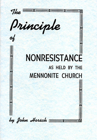 The Principle of Nonresistance as Held by the Mennonite Church - John Horsch