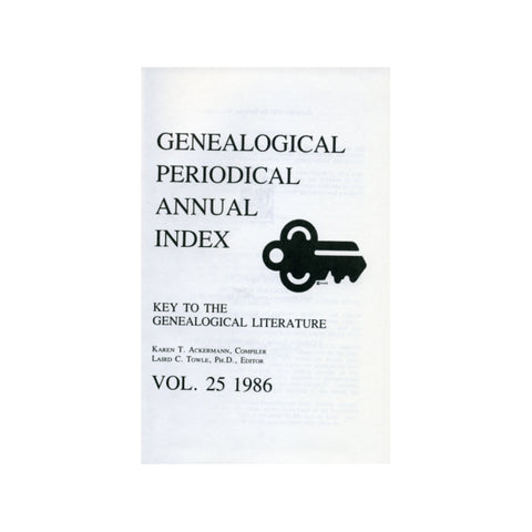 Genealogical Periodical Annual Index: Key to the Genealogical Literature, Vol. 25, 1986 - Karen T. Ackermann