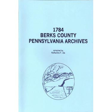 1784 Berks County, Pennsylvania, Archives - compiled by Katharine F. Dix