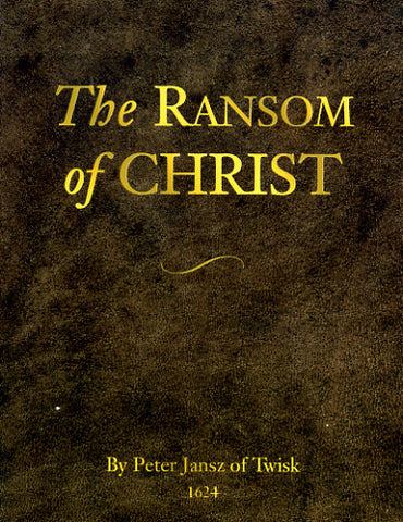 The Ransom of Christ - Peter Jansz and trans. by Titus B. Hoover, Sr.