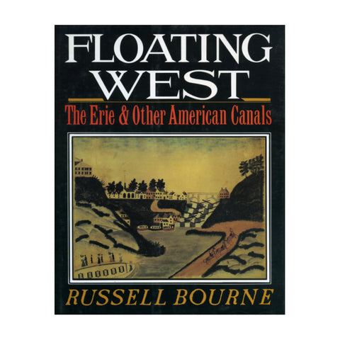 Floating West: The Erie & Other American Canals - Russell Bourne