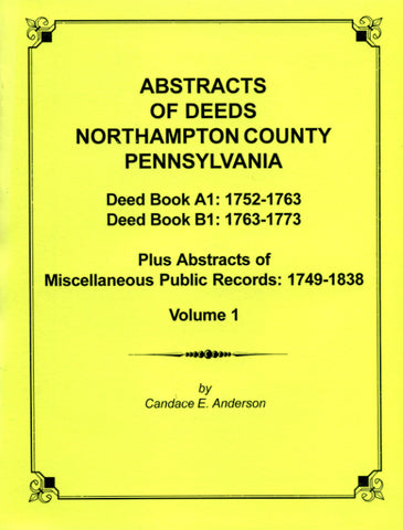 Abstracts of Deeds, Northampton Co., Pennsylvania, Vol. 1, Deed Book A1: 1752-1763; Deed Book B1: 1763-1773 - compiled by Candace E. Anderson