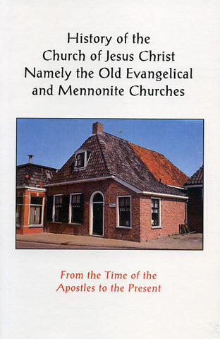 History of the Church of Jesus Christ: Namely the Old Evangelical and Mennonite Churches - John Bartch