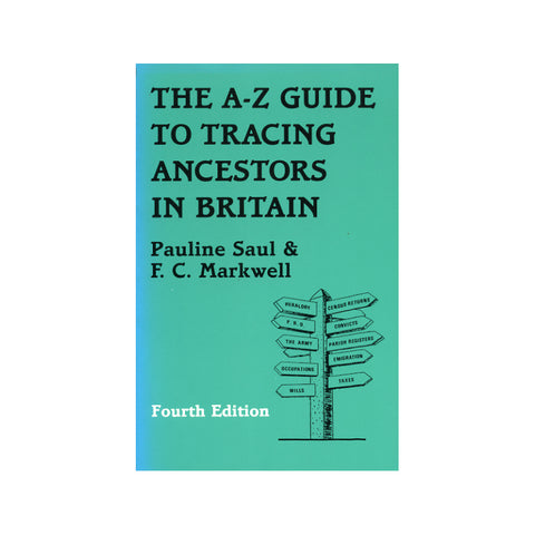 The A-Z Guide to Tracing Ancestors in Britain - Pauline Saul and F. C. Markwell