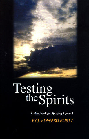 Testing the Spirits: A Handbook for Applying I John 4 - J. Edward Kurtz