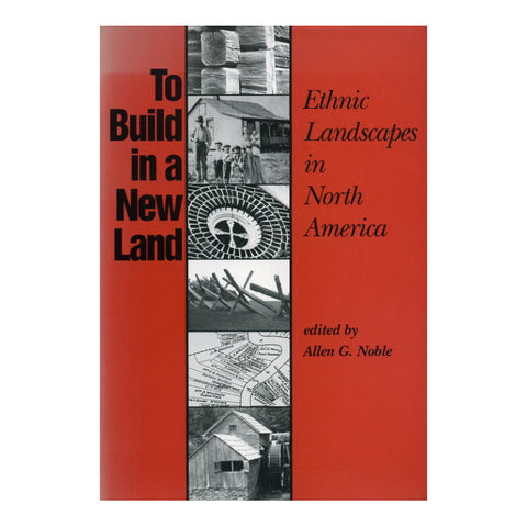To Build in a New Land: Ethnic Landscapes in North America - Allen G. Noble