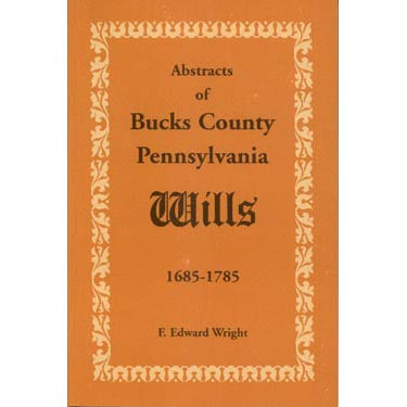 Abstracts of Bucks Co., Pennsylvania, Wills, 1685-1785 - Masthof Bookstore