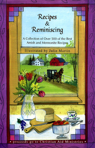 Recipes & Reminiscing: A Collection of Over 500 of the Best Amish and Mennonite Recipes