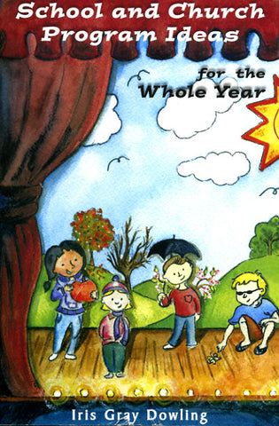 School and Church Program Ideas for the Whole Year - Iris Gray Dowling