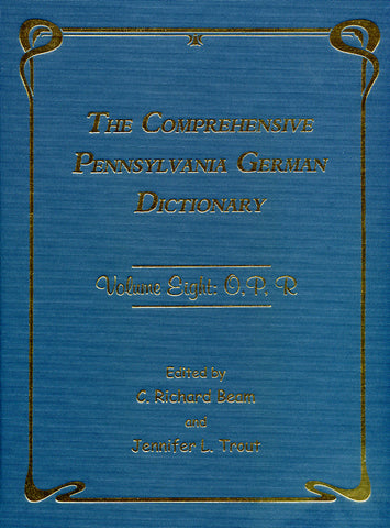 The Comprehensive Pennsylvania German Dictionary, Vol. Eight: O, P, R