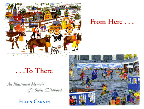 From Here . . . to There, an Illustrated Memoir of a Swiss Childhood