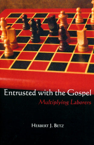 Entrusted with the Gospel; Multiplying Laborers - Dr. Herbert J. Betz