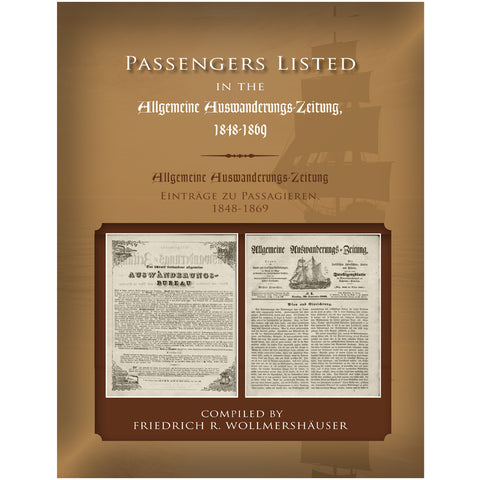 "Passengers Listed in the ""Allgemeine Auswanderungs-Zeitung,"" 1848-1869 - compiled by Friedrich R. Wollmershauser"