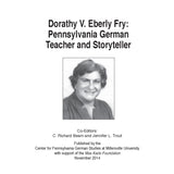 Dorathy V. Eberly Fry: Pennsylvania German Teacher and Storyteller - edited by C. Richard Beam and Jennifer L. Trout