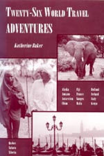 Twenty-Six World Travel Adventures - Katherine Baker