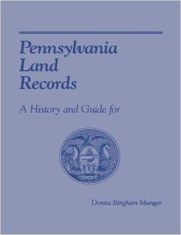 Pennsylvania Land Records: A History and Guide for Research - Donna B. Munger