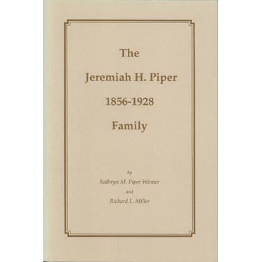 The Jeremiah H. Piper (1856-1928) Family - Kathryn M. Piper Witmer and Richard L. Miller