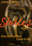 Stories: How Mennonites Came to Be - John D. Roth