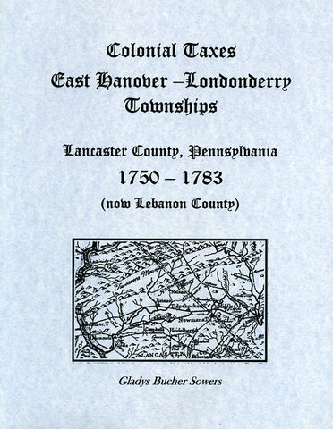 Colonial Taxes East Hanover-Londonderry Townships, Lancaster Co., Pennsylvania, 1750-1783 (now Lebanon County)