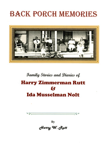Back Porch Memories: Family Stories and Diaries of Harry Zimmerman Rutt and Ida Musselman Nolt