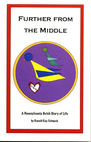 Further From the Middle: A Pennsylvania Dutch Story of Life