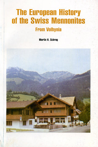 The European History of the Swiss Mennonites From Volhynia - Martin H. Schrag