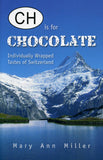 CH Is for Chocolate: Individually Wrapped Tastes of Switzerland - Mary Ann Miller