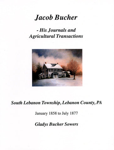 Jacob Bucher (1837-1913): His Journals and Agricultural Transactions - Gladys Bucher Sowers