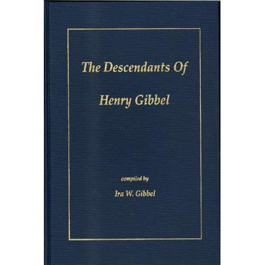 The Descendants of Henry Gibbel - compiled by Ira W. Gibbel