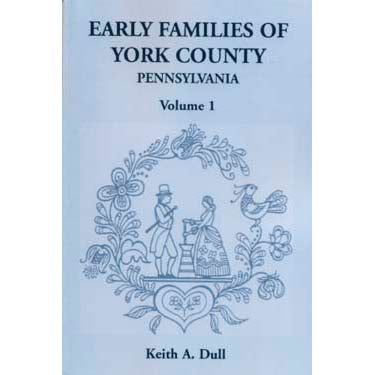 Early Families of York Co., Pennsylvania,  Vol. 1 - Keith A. Dull