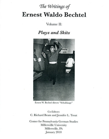 The Writings of Ernest Waldo Bechtel, Vol. II: Plays and Skits
