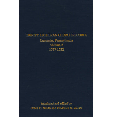 Trinity Lutheran Church Records, Lancaster, Pennsylvania, Vol. 2, 1767-1782 - translated and edited by Debra D. Smith and Frederick S. Weiser