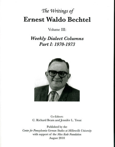 The Writings of Ernest Waldo Bechtel, Vol. III: Weekly Dialect Columns, Part I: 1970-1973