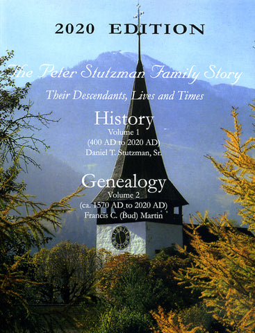 The Peter Stutzman Family Story—Their Descendants, Lives and Times: History (400 AD to 2012 AD) and Genealogy (ca. 1570 AD to 2020 AD)—2020 Edition
