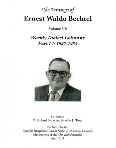 The Writings of Ernest Waldo Bechtel, Vol. VI: Weekly Dialect Columns, Part IV: 1982-1985