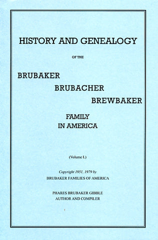 History and Genealogy of the Brubaker-Brubacher-Brewbaker Family in America, Vol. I