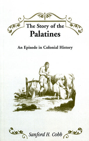 The Story of the Palatines: An Episode in Colonial History - Sanford H. Cobb