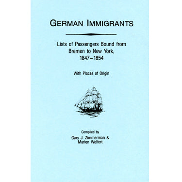 German Immigrants: Lists of Passengers Bound from Bremen to New York, Vol. I, 1847-1854 - Gary J. Zimmerman and Marion Wolfert