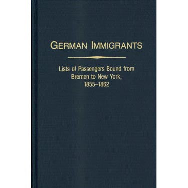 German Immigrants: Lists of Passengers Bound from Bremen to New York, Vol. II, 1855-1862 - Gary J. Zimmerman and Marion Wolfert